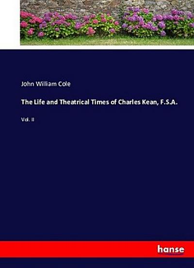 The Life and Theatrical Times of Charles Kean, F.S.A.
