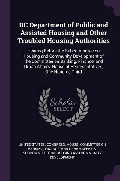 DC Department of Public and Assisted Housing and Other Troubled Housing Authorities: Hearing Before the Subcommittee on Housing and Community Developm