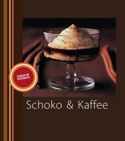 Schoko & Kaffee (essen & trinken)