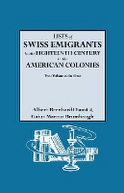 Lists of Swiss Emigrants in the Eighteenth Century to the American Colonies. Two Volumes in One