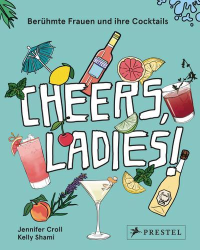 Cheers, Ladies!; Berühmte Frauen und ihre Cocktails; Deutsch; 100 Illustr.