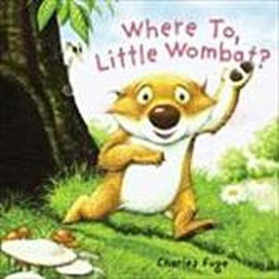 Fuge, C: WHERE TO LITTLE WOMBAT-BOARD