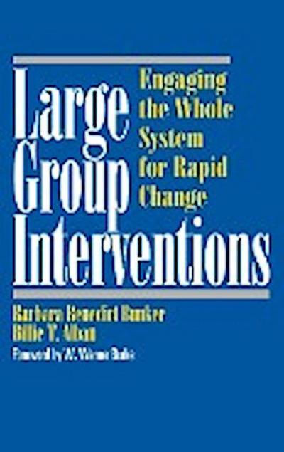 Large Group Interventions: Engaging the Whole System for Rapid Change (Jossey-Bass Business & Management) - Jossey - Bass - Gebundene Ausgabe, Englisch, Barbara Benedict Bunker, ,