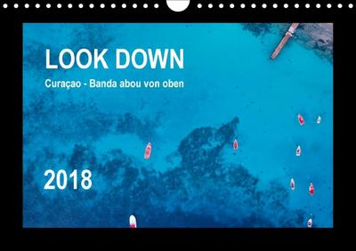 LOOK DOWN Curaçao - Banda abou von oben (Wandkalender 2018 DIN A4 quer)