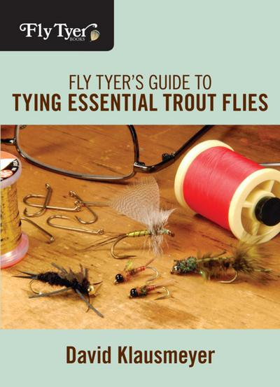 Fly Tyer's Guide to Tying Essential Trout Flies