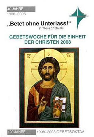 """Gebetswoche für die Einheit der Christen 2008. Arbeitsmappe: """"Betet ohne Unterlass""""(1 Thess 5, 13b-18)"""