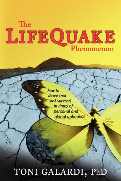 The LifeQuake Phenomenon: How to Thrive (Not Just Survive) in Times of Personal and Global Upheaval