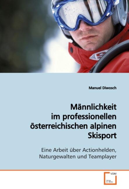 Männlichkeit im professionellen österreichischenalpinen Skis ... 9783639143508