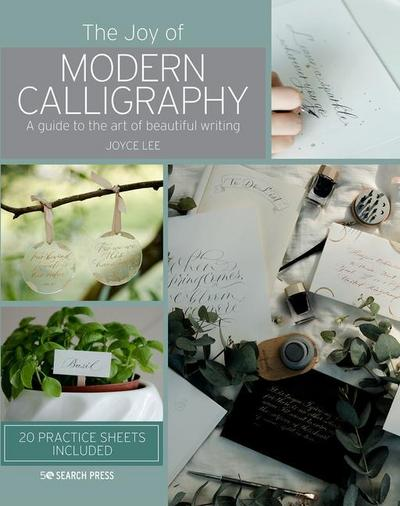 The Joy of Modern Calligraphy: A Guide to the Art of Beautiful Writing