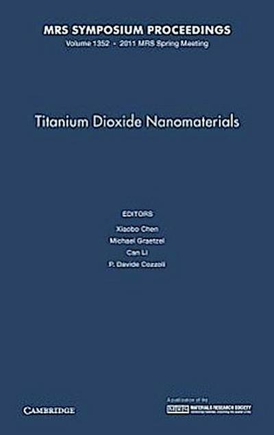 Titanium Dioxide Nanomaterials: Symposium Held April 25-29, 2011, San Francisco, California, U.S.A.