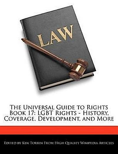 The Universal Guide to Rights Book 17: Lgbt Rights - History, Coverage, Development, and More