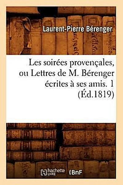 Les Soirees Provencales, Ou Lettres de M. Berenger Ecrites a Ses Amis. 1 (Ed.1819)