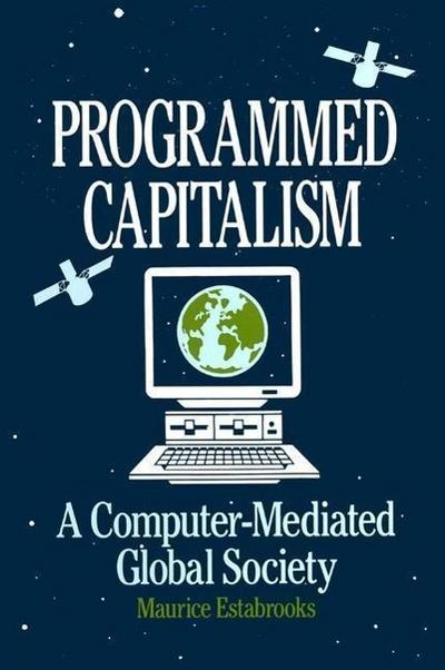 Programmed Capitalism: Computer-Mediated Global Society: Computer-Mediated Global Society