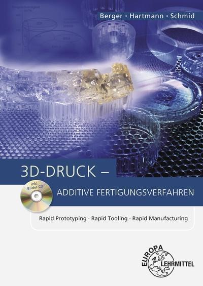 3D-Druck - Additive Fertigungsverfahren: Rapid Prototyping, Rapid Tooling, Rapid Manufacturing