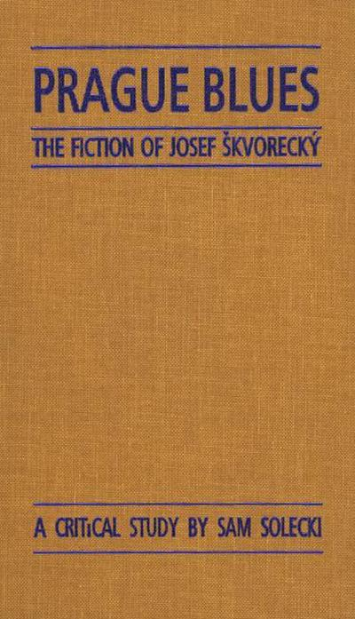 Prague Blues: The Fiction of Josef Skvorecky
