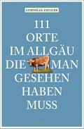 111 Orte im Allgäu, die man gesehen haben mus ...