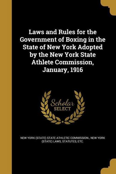 Laws and Rules for the Government of Boxing in the State of New York Adopted by the New York State Athlete Commission, January, 1916