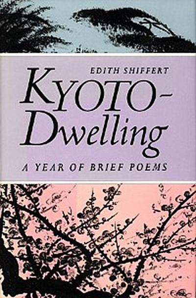 Kyoto-Dwelling: Poems