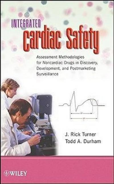 Integrated Cardiac Safety: Assessment Methodologies for Noncardiac Drugs in Discovery, Development, and Postmarketing Surveillance