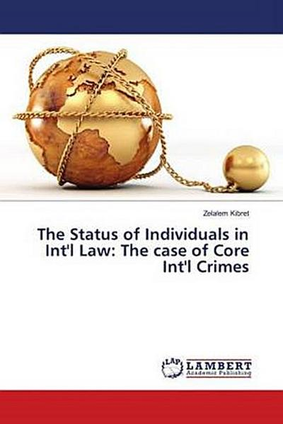 The Status of Individuals in Int'l Law: The case of Core Int'l Crimes