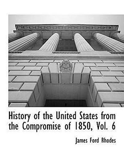 History of the United States from the Compromise of 1850, Vol. 6