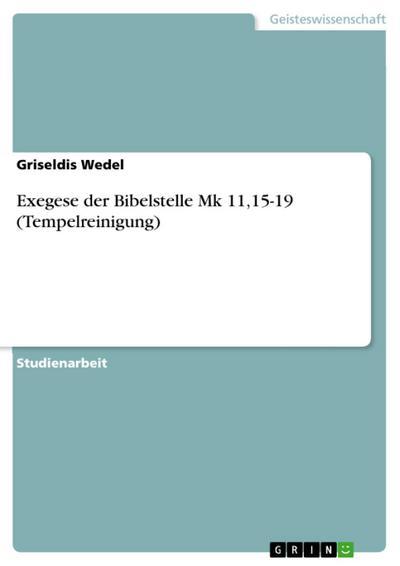 Exegese der Bibelstelle Mk 11,15-19 (Tempelreinigung)