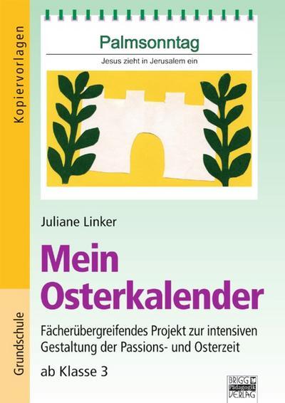 Mein Osterkalender: Fächerübergreifendes Projekt zur intensiven Gestaltung der Passions- und Osterzeit ab Klasse 3. Kopiervorlagen
