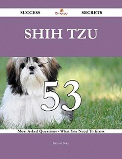 Shih Tzu 53 Success Secrets - 53 Most Asked Questions On Shih Tzu - What You Need To Know