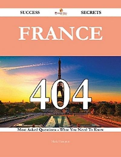 France 404 Success Secrets - 404 Most Asked Questions On France - What You Need To Know
