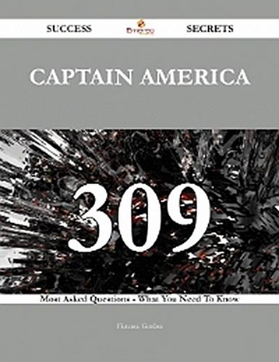 Captain America 309 Success Secrets - 309 Most Asked Questions On Captain America - What You Need To Know