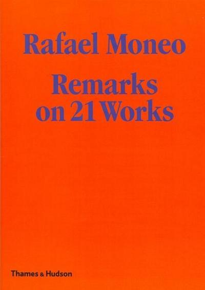 Rafael Moneo: Remarks on 21 Works