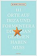 111 Orte auf Ibiza und Formentera, die man ge ...