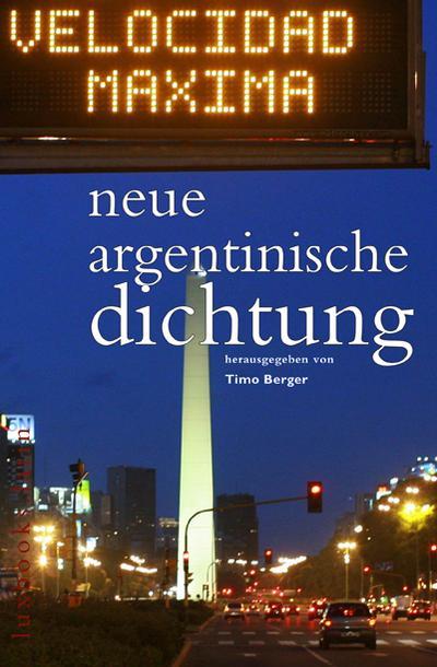 Neue Argentinische Dichtung: Zweisprachig. Herausgegeben und mit einem Nachwort von Timo Berger (luxbooks.latin / Lateinamerikanische Lyrik)