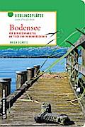 Bodensee; Für Genießer am Steg, am Tisch und in Wanderschuhen; Lieblingsplätze im GMEINER-Verlag; Deutsch