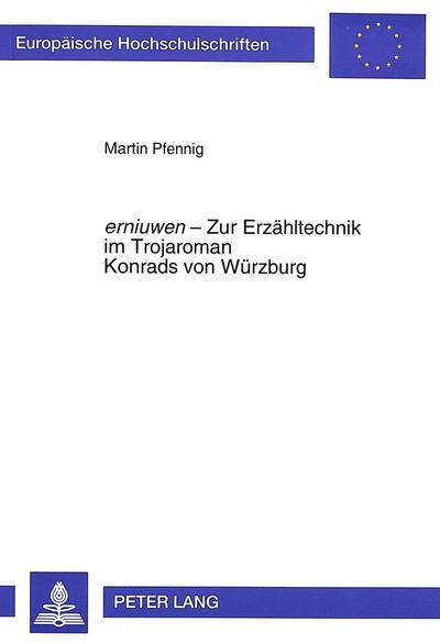 erniuwen - Zur Erzähltechnik im Trojaroman Konrads von Würzburg