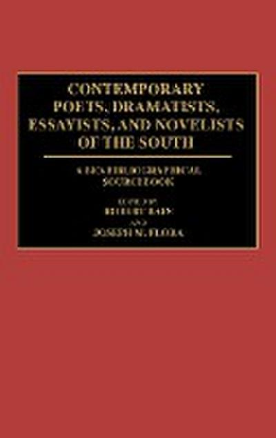 Contemporary Poets, Dramatists, Essayists, and Novelists of the South: A Bio-Bibliographical Sourcebook