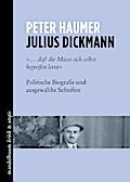 Julius Dickmann: '... daß die Masse sich selbst begreifen lernt' Politische Biografie und ausgewählte Schriften