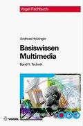 Holzinger, Andreas Basiswissen Multimedia, Bd.1: Technik