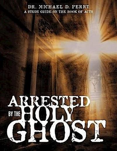 Arrested by the Holy Ghost