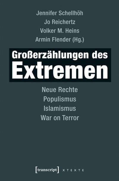 Großerzählungen des Extremen: Neue Rechte, Populismus, Islamismus, War on Terror (X-Texte zu Kultur und Gesellschaft)