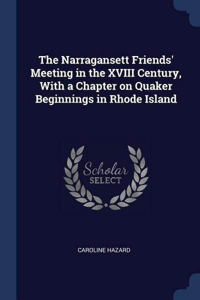 The Narragansett Friends' Meeting in the XVIII Century, with a Chapter on Quaker Beginnings in Rhode Island