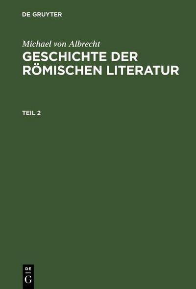Michael von Albrecht: Geschichte der römischen Literatur. Teil 2