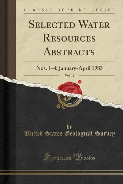 Selected Water Resources Abstracts, Vol. 16: Nos. 1-4; January-April 1983 (Classic Reprint)