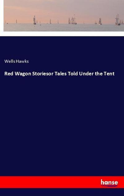 Red Wagon Storiesor Tales Told Under the Tent