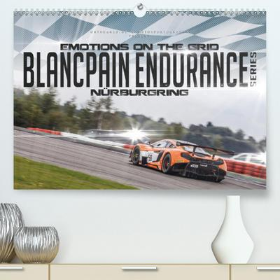 EMOTIONS ON THE GRID - Blancpain Endurance Series Nürburgring(Premium, hochwertiger DIN A2 Wandkalender 2020, Kunstdruck in Hochglanz)