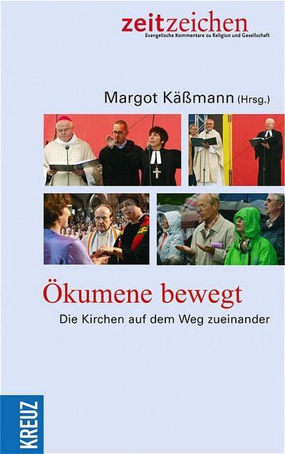 Ökumene bewegt: Die Kirchen auf dem Weg zueinander - Kreuz Verlag - Taschenbuch, Deutsch, Margot Käßmann, Die Kirchen auf dem Weg zueinander, Die Kirchen auf dem Weg zueinander