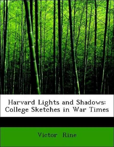 Harvard Lights and Shadows: College Sketches in War Times