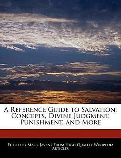 A Reference Guide to Salvation: Concepts, Divine Judgment, Punishment, and More