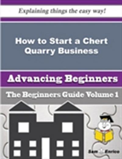 How to Start a Chert Quarry Business (Beginners Guide)