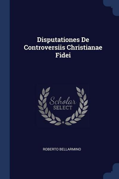 Disputationes de Controversiis Christianae Fidei